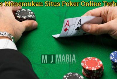 Tips Menemukan Situs Poker Online Terbaik