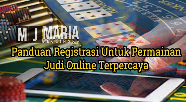 Panduan Registrasi Untuk Permainan Judi Online Terpercaya