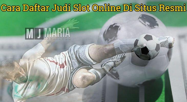 Judi Slot Online - Cara Daftar Di Situs Resmi - MariaJeglinska