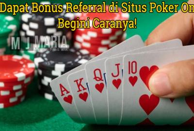 Mau Dapat Bonus Referral di Situs Poker Online? Begini Caranya!