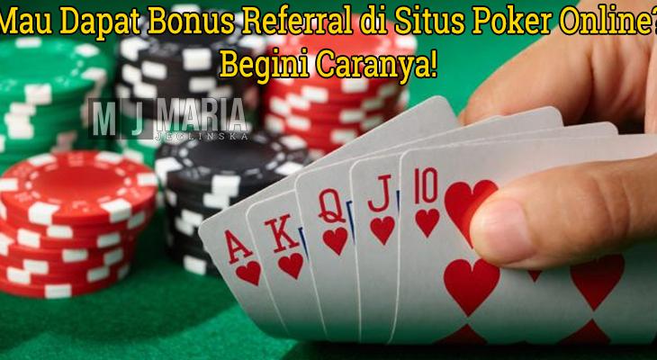 Mau Dapat Bonus Referral di Situs Judi Poker Online Begini Caranya