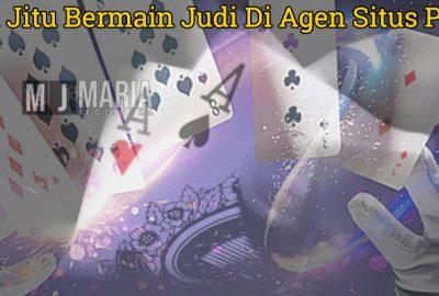 Cara Jitu Bermain Judi Di Agen Situs Poker