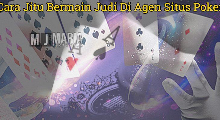 Situs Poker - Cara Jitu Bermain Judi Di Agen Situs Poker - MariaJeglinska