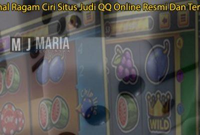 Mengenal Ragam Ciri Situs Judi QQ Online Resmi Dan Terpercaya